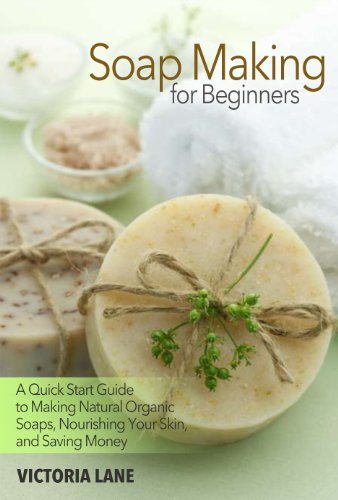 Soap Making For Beginners: A Quick Start Guide To Making Natural Organic Soaps, Nourishing Your Skin, And Saving Money by Victoria Lane ebook deal