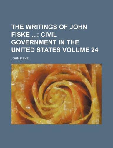 The Writings of John Fiske  Volume 24;  Civil government in the United States