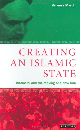Creating an Islamic State: Khomeini and the Making of a New Iran (Library of Modern Middle East Studies)