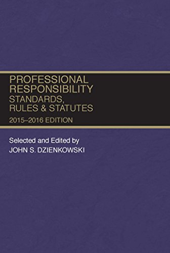 Professional Responsibility, Standards, Rules and Statutes, 2015-2016 (Selected Statutes)