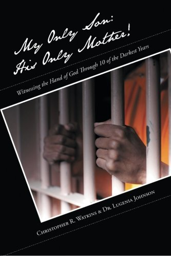 My Only Son, His Only Mother!: Witnessing the Hand of God Through 10 of the Darkest Years
