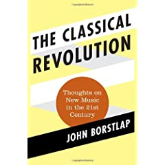 The Classical Revolution: Thoughts on New Music in the 21st Century (Modern Traditionalist Classical Music)