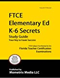 FTCE Elementary Ed K-6 Secrets Study Guide: FTCE Subject Test Review for the Florida Teacher Certification Examinations