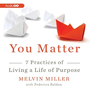You Matter: 7 Practices of Living a Life of Purpose | [Melvin Miller, Federica Baldan]