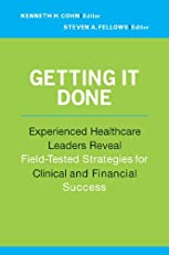 Getting it Done: Experienced Healthcare Leaders Reveal Field-Tested Strategies for Clinical and Financial Success (ACHE Management Series)