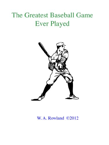 W. Arthur Rowland - The Greatest Baseball Game Ever Played