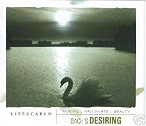 Lifescapes: Bach's Desiring (Moving, Passionate, Beauty)