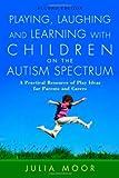 Brincando, Rindo e Aprendendo com as crianças no espectro do autismo: um recurso prático de Idéias Jogo para pais e educadores
