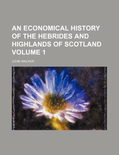 An economical history of the Hebrides and Highlands of Scotland Volume 1