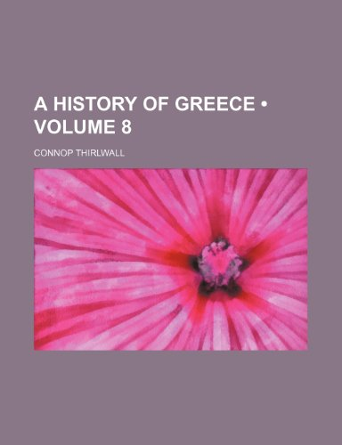 A history of Greece (Volume 8)