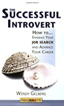 The Successful Introvert: How to Enhance Your Job Search and Advance Your Career