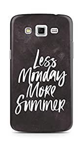 AMEZ less monday more summer Back Cover For Samsung Galaxy Grand 2 G7102