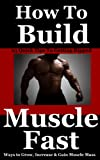 How To Build Muscle Fast: 25 Quick Ways to Grow, Increase and Gain Muscle Mass Fast