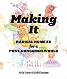 img - for Kelly Coyne: Making It : Radical Home Ec for a Post-Consumer World (Paperback); 2011 Edition book / textbook / text book