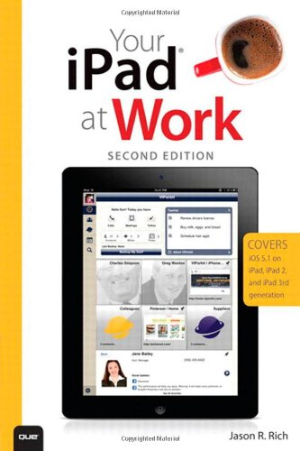 Your Ipad At Work (Covers Ios 5.1 On Ipad, Ipad2 And Ipad 3Rd Generation) (2Nd Edition)