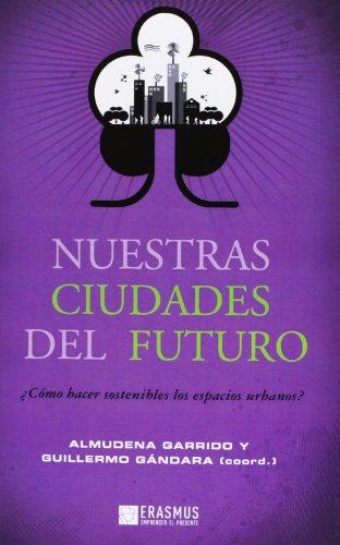 Nuestras ciudades del futuro: ¿CÓMO HACER SOSTENIBLES LOS ESPACIOS URBANOS? (Emprender el presente)