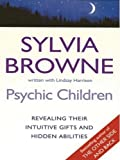 Psychic Children: Revealing the Intuitive Gifts and Hidden Abilities of Boys and Girls (Basic) (1410402789) by Browne, Sylvia