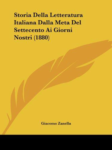 Storia Della Letteratura Italiana Dalla Meta del Settecento AI Giorni Nostri (1880)