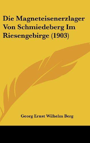 Die Magneteisenerzlager Von Schmiedeberg Im Riesengebirge (1903)