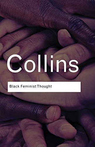 Black Feminist Thought: Knowledge, Consciousness, and the...