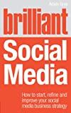 Brilliant Social Media: How to start, refine and improve your social business media strategy (Brilliant Business)
