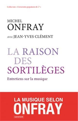 La raison des sortilèges - Michel Onfray et Jean-Yves Clément