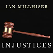 Injustices: The Supreme Court's History of Comforting the Comfortable and Afflicting the Afflicted (       UNABRIDGED) by Ian Millhiser Narrated by Joe Barrett