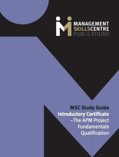 MSC Study Guide Introductory Certificate - The APM Project Fundamentals Qualification