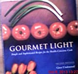 img - for Gourmet Light: Simple and Sophisticated Recipes for the Health-Conscious Cook book / textbook / text book