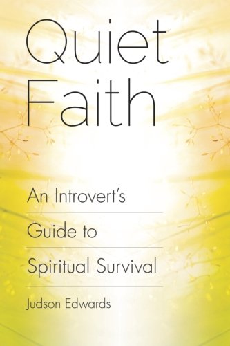 Quiet Faith: An Introvert's Guide to Spiritual Survival