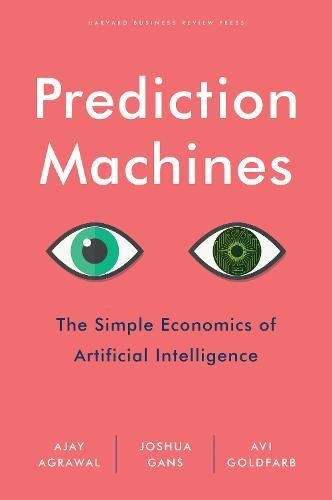 Prediction Machines The Simple Economics of Artificial Intelligence [Agrawal, Ajay - Gans, Joshua - Goldfarb, Avi] (Tapa Dura)