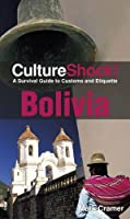 Culture Shock! Bolivia: A Survival Guide to Customs and Etiquette Front Cover