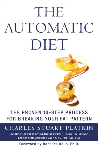 The Automatic Diet: The Proven 10-Step Process for Breaking Your Fat Pattern