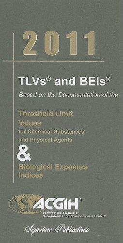 2011 TLVs and BEIs (Tlvs & Beis: Threshold Limit...