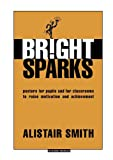 Bright Sparks: Posters for Pupils and for Classrooms to Raise Motivation and Achievement (Accelerated Learning)
