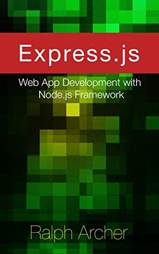 Express.js: Web App Development with Node.js Framework, by Ralph Archer