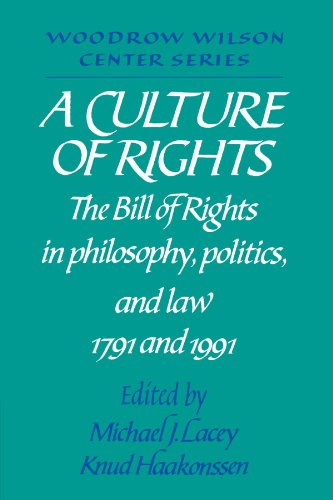 A Culture of Rights: The Bill of Rights in Philosophy, Politics and Law 1791 and 1991 (Woodrow Wilson Center Press)
