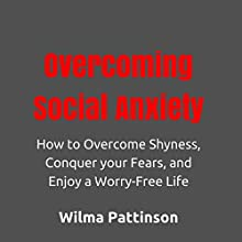 Overcoming Social Anxiety: How to Overcome Shyness, Conquer Your Fears, and Enjoy a Worry-Free Life (       UNABRIDGED) by Wilma Pattinson Narrated by Carrie Eisenberg