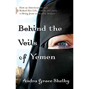 Behind the Veils of Yemen [ BEHIND THE VEILS OF YEMEN BY Shelby, Audra Grace ( Author ) Apr-05-2012