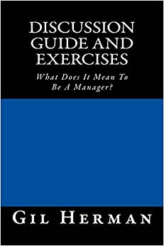 Discussion Guide And Exercises: What Does It Mean To Be A Manager?