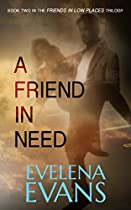 A FRIEND IN NEED (FRIENDS IN LOW PLACES BOOK 2)