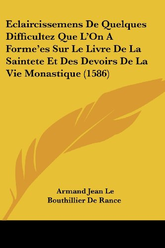 Eclaircissemens de Quelques Difficultez Que L'On a Forme'es Sur Le Livre de La Saintete Et Des Devoirs de La Vie Monastique (1586)