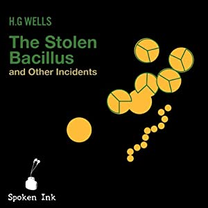 The Stolen Bacillus and Other Incidents | [H. G. Wells]