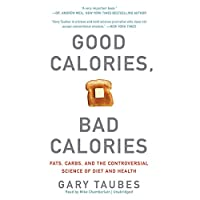 Good Calories, Bad Calories: Fats, Carbs, and the Controversial Science of Diet and Health Hörbuch von Gary Taubes Gesprochen von: Mike Chamberlain
