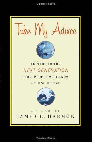 Take My Advice: Letters To The Next Generation From People Who Know A Thing Or Two front-999228