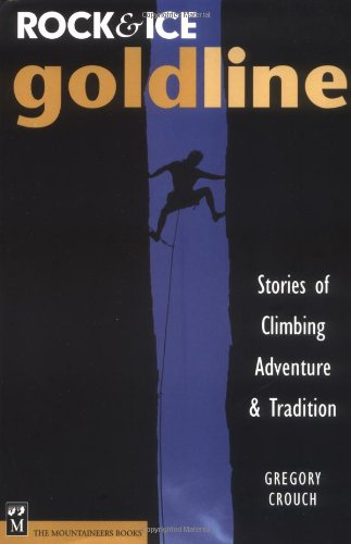 Rock & Ice Goldline: Stories of Climbing Adventure & Tradition