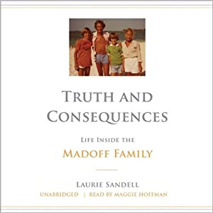 Truth and Consequences: Life Inside the Madoff Family | [Laurie Sandell]