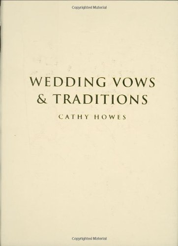 Wedding Vows and Traditions (1000 Hints, Tips and Ideas), Howes, Cathy