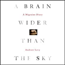 A Brain Wider Than the Sky: A Migraine Diary Audiobook by Andrew Levy Narrated by Tom Zingarelli
