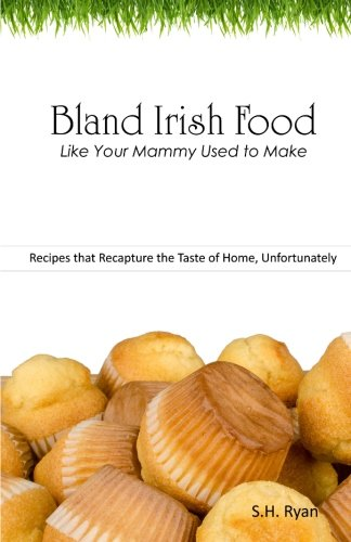 Bland Irish Food: Like Your Mammy Used to Make by S. H. Ryan